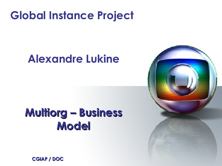 Multiorg – Business Model CGIAP / DOC Alexandre Lukine Global Instance Project