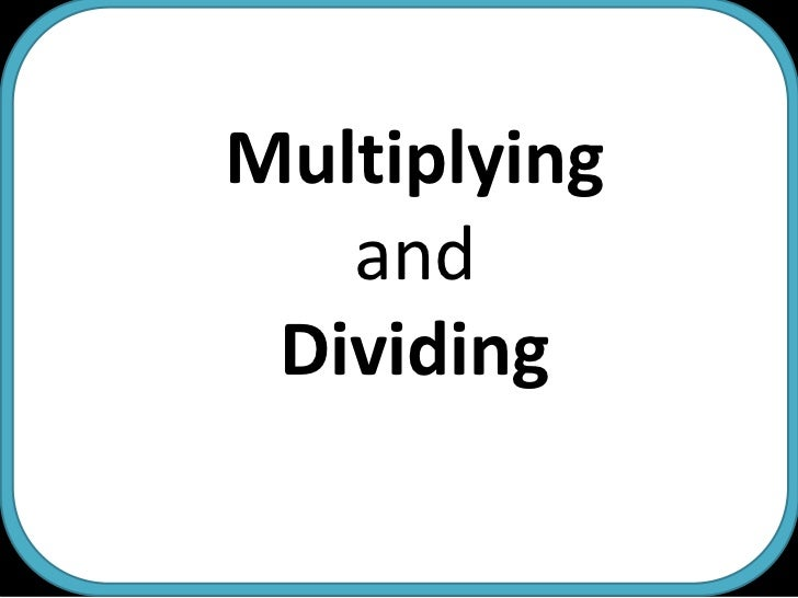 Multiplying and <br />Dividing<br />