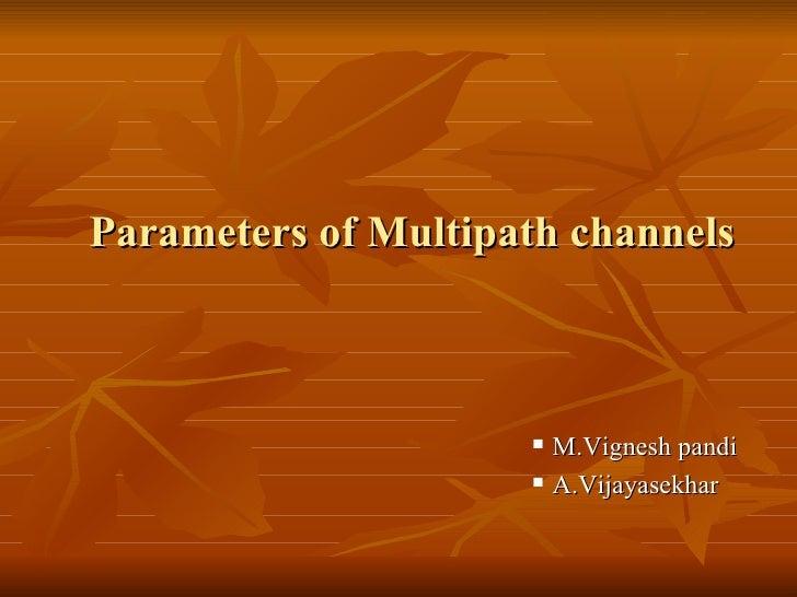 Parameters of Multipath channels <ul><ul><ul><ul><ul><li>M.Vignesh pandi </li></ul></ul></ul></ul></ul><ul><ul><ul><ul><ul...