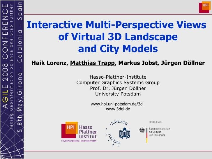 Interactive Multi-Perspective Views  of Virtual 3D Landscape and City Models Haik Lorenz,  Matthias Trapp , Markus Jobst, ...