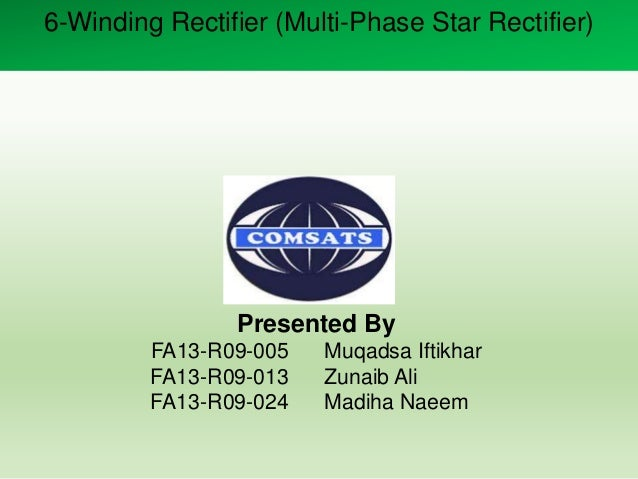 6-Winding Rectifier (Multi-Phase Star Rectifier) Presented By FA13-R09-005 Muqadsa Iftikhar FA13-R09-013 Zunaib Ali FA13-R...