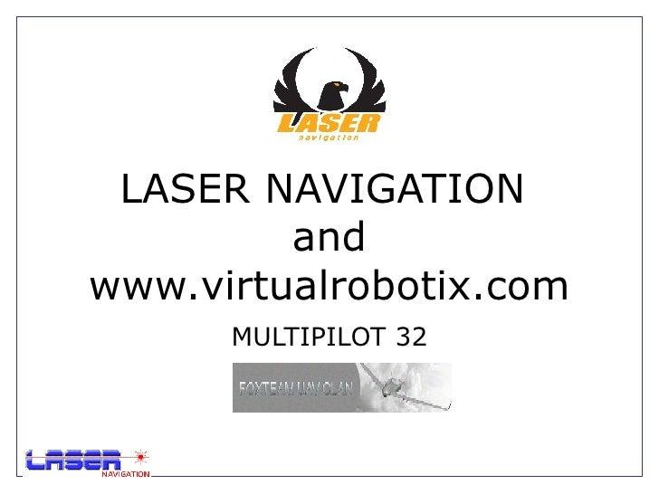 LASER NAVIGATION         andwww.virtualrobotix.com      MULTIPILOT 32