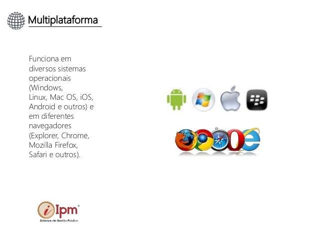 Multiplataforma Funciona em diversos sistemas operacionais (Windows, Linux, Mac OS, iOS, Android e outros) e em diferentes...