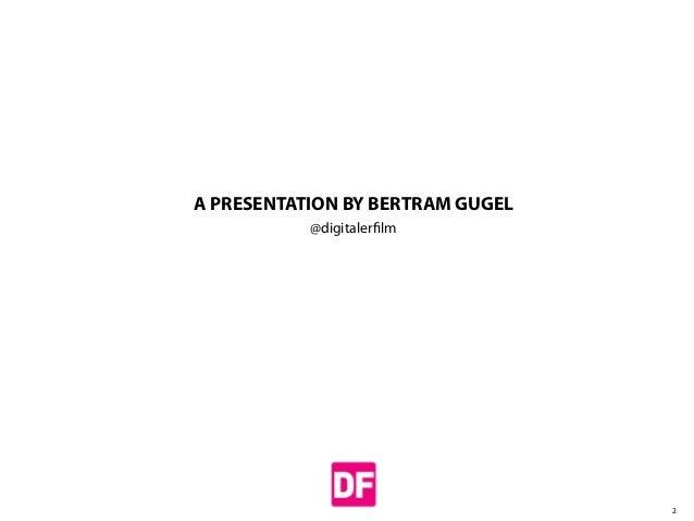 A PRESENTATION BY BERTRAM GUGEL @digitalerfilm  2