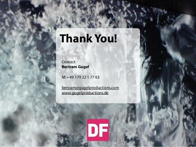 Thank You! Contact Bertram Gugel M: +49 179 22 1 77 63 bertram@gugelproductions.com www.gugelproductions.de