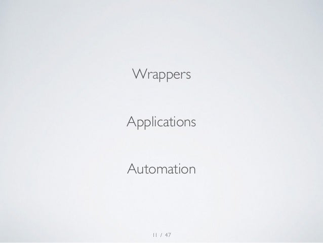 Wrappers  Applications  Automation  / 47  11
