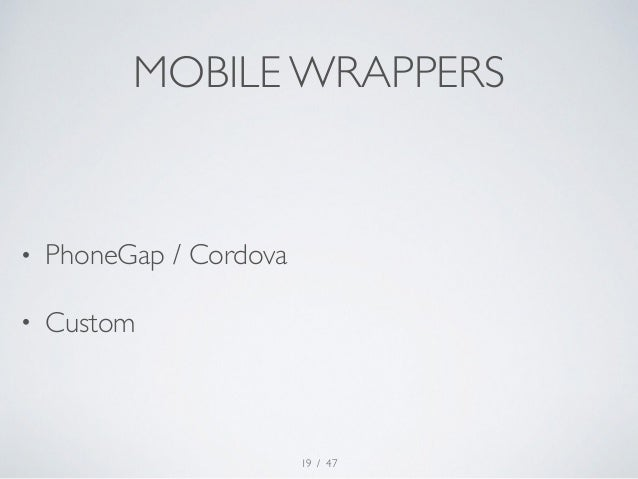 MOBILE WRAPPERS  / 47  • PhoneGap / Cordova  • Custom  19