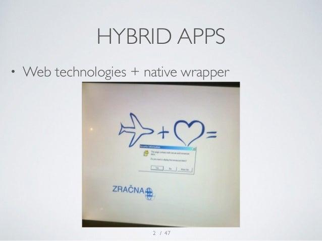 HYBRID APPS  • Web technologies + native wrapper  / 47  2