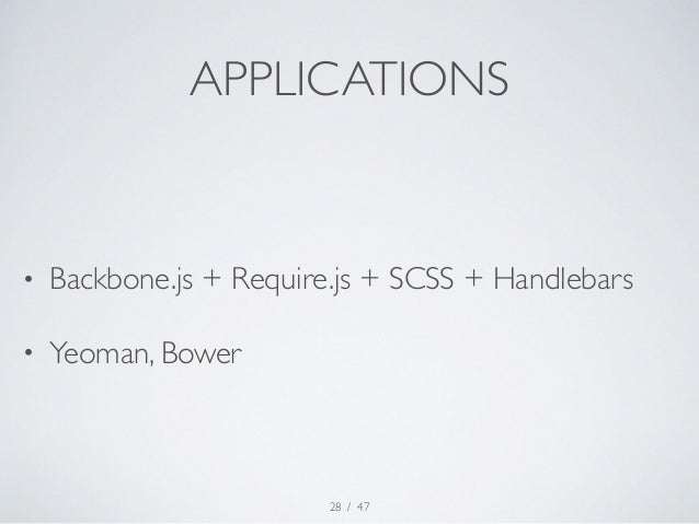APPLICATIONS  • Backbone.js + Require.js + SCSS + Handlebars  • Yeoman, Bower  / 47  28