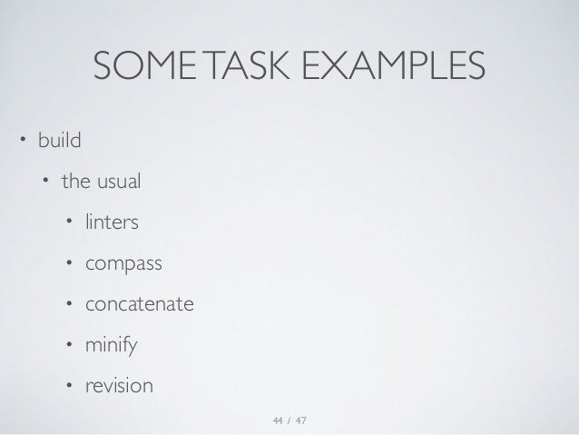 SOME TASK EXAMPLES  / 47  • build  • the usual  • linters  • compass  • concatenate  • minify  • revision  44