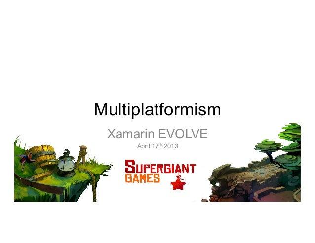 MultiplatformismXamarin EVOLVEApril 17th 2013