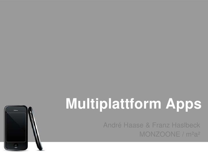 Multiplattform Apps<br />André Haase & Franz Haslbeck<br />MONZOONE / m²a²<br />
