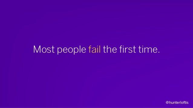 @hunterloftis Most people fail the first time. I did!
