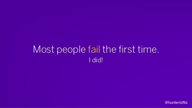 @hunterloftis Most people fail the first time. I did! ... and the second, third, and fourth times too.