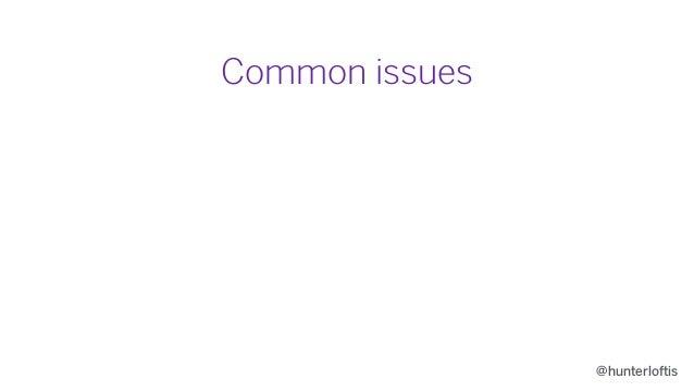 @hunterloftis Common issues • Choppy updates