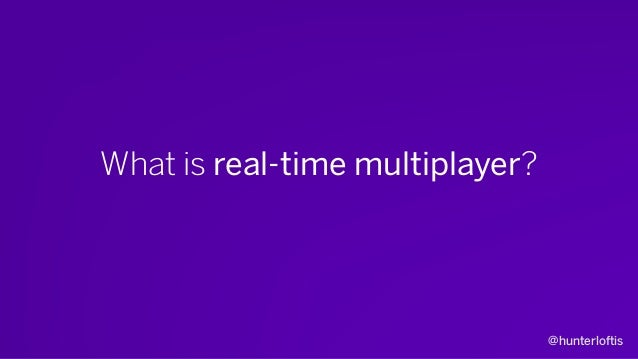 @hunterloftis What is real-time multiplayer? A Lie.
