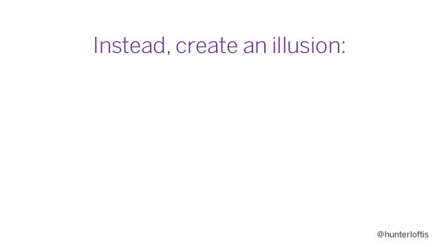 @hunterloftis Instead, create an illusion: 1. Input gives feedback immediately.