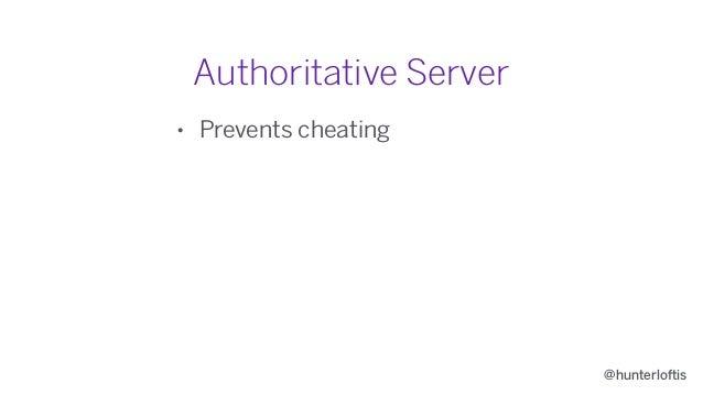 @hunterloftis Authoritative Server • Prevents cheating • Ensures eventual consistency