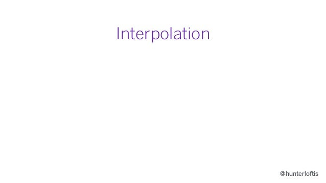 @hunterloftis Interpolation • Stores the last two authoritative states in history. • Animates from history[0] to history[1...