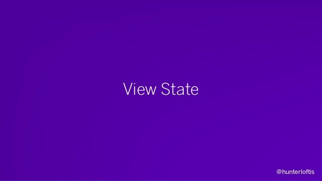 @hunterloftis View State • Isn't propagated across the network. • May be different per-client. • Adds details to authorita...