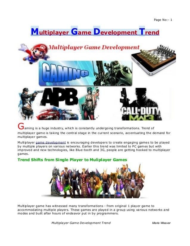 Page No:- 1        Multiplayer Game Development TrendG   aming is a huge industry, which is constantly undergoing transfor...