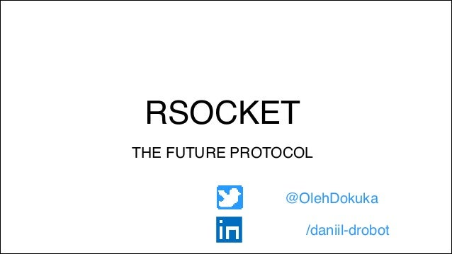 RSOCKET THE FUTURE PROTOCOL @OlehDokuka /daniil-drobot