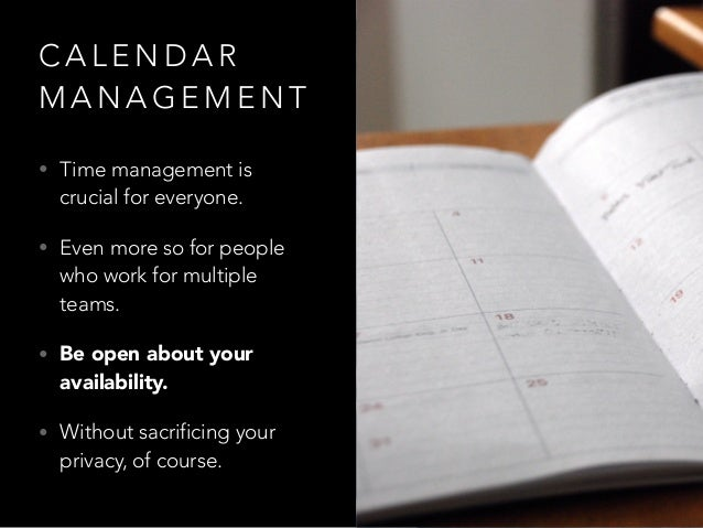 C A L E N D A R M A N A G E M E N T • Time management is crucial for everyone. • Even more so for people who work for mult...
