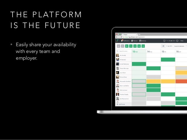 T H E P L AT F O R M I S T H E F U T U R E • Easily share your availability with every team and employer.
