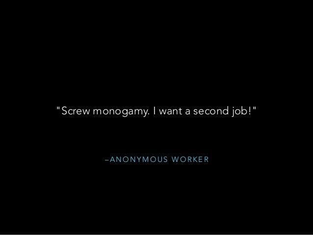"""– A N O N Y M O U S W O R K E R """"Screw monogamy. I want a second job!"""""""