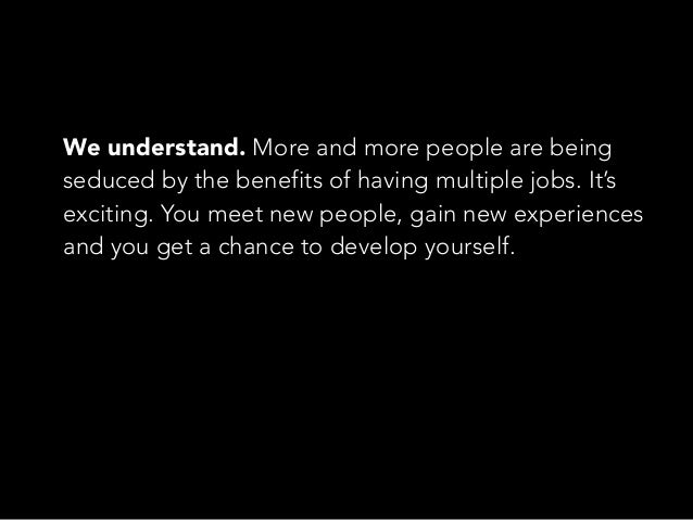 We understand. More and more people are being seduced by the benefits of having multiple jobs. It's exciting. You meet new...