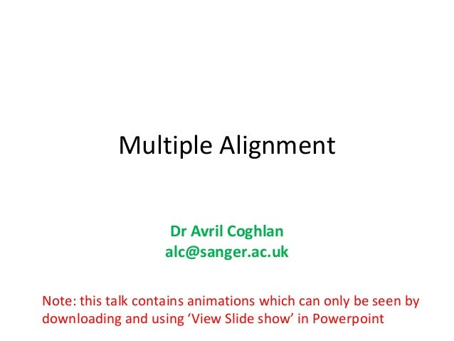 Multiple Alignment                    Dr Avril Coghlan                   alc@sanger.ac.ukNote: this talk contains animatio...