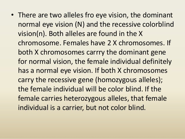 allele and normal vision Both are x linked recessive xhxc is phenotypically normal, the xh carries the good copy for color vision and the xc carries the good factor viii.