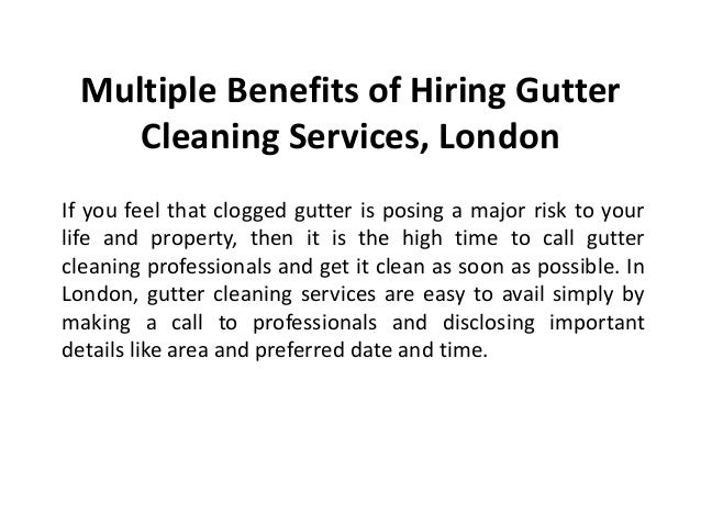 Multiple Benefits of Hiring Gutter Cleaning Services, London If you feel that clogged gutter is posing a major risk to you...
