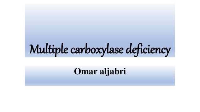 Multiple carboxylase deficiency Omar aljabri