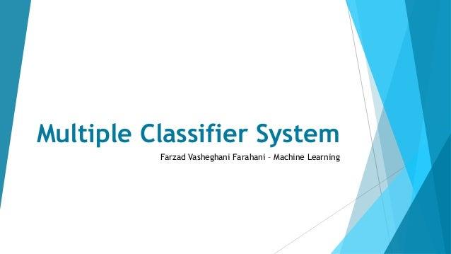 Multiple Classifier System  Farzad Vasheghani Farahani – Machine Learning