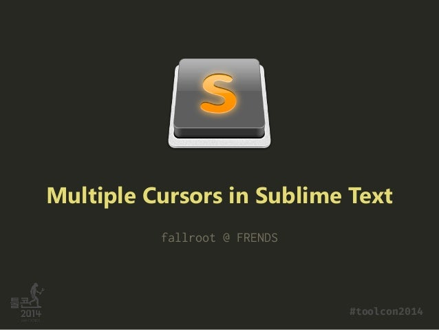 Multiple Cursors in Sublime Text fallroot @ FRENDS #toolcon2014