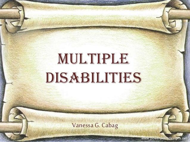 Multiple Disabilities Vanessa G. Cabag