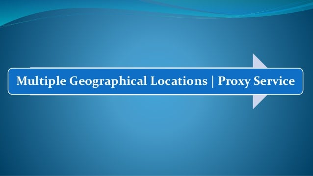 Multiple Geographical Locations | Proxy Service