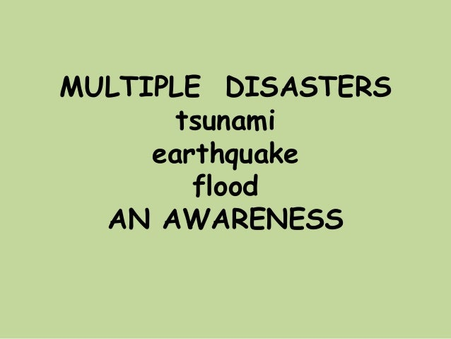 MULTIPLE DISASTERStsunamiearthquakefloodAN AWARENESS