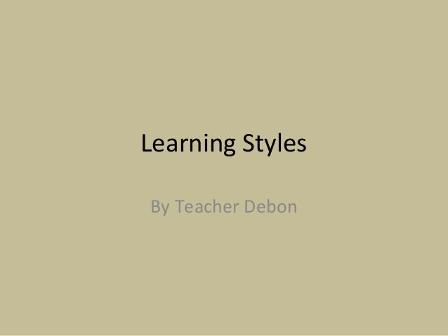 Learning Styles By Teacher Debon