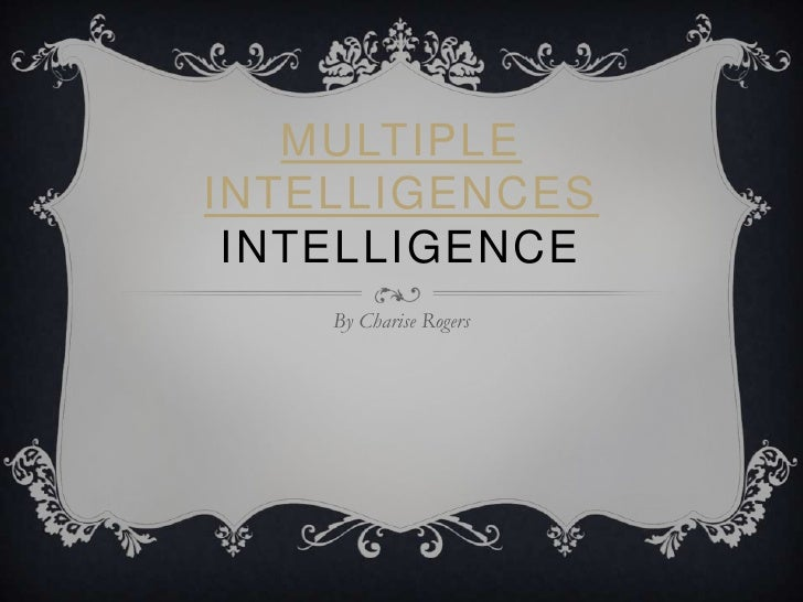 Multiple IntelligencesIntelligence<br />By Charise Rogers<br />