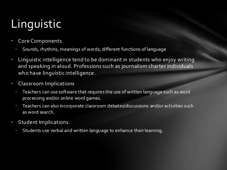 Musical• Core component •   Rhythms, pitch, timbre, forms of musical expression• Musical Intelligence is prevalent in stud...