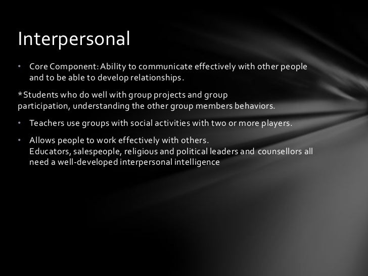 Intrapersonal• Core Component: Ability to understand one's own  emotions, motivations, inner states of being, and self-ref...