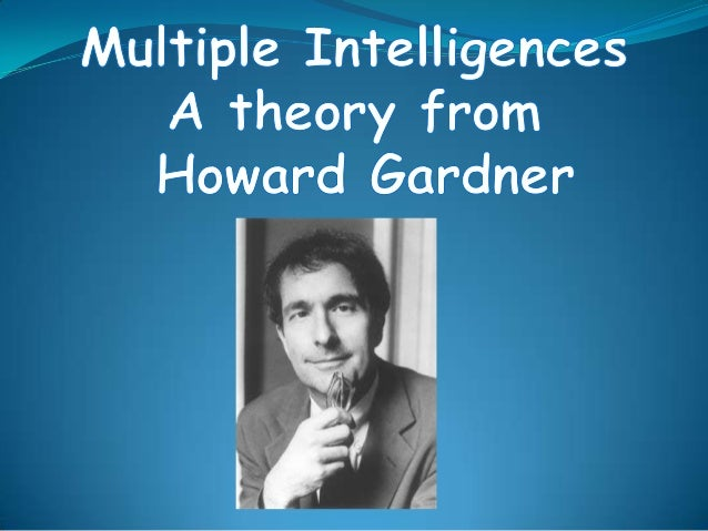 For Gardner, intelligence is:•The ability to create an effective product oroffer a service that is valued in a culture.•A ...