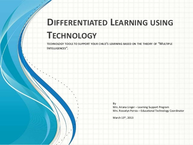 "DIFFERENTIATED LEARNING USING TECHNOLOGY TECHNOLOGY TOOLS TO SUPPORT YOUR CHILD'S LEARNING BASED ON THE THEORY OF ""MULTIPL..."
