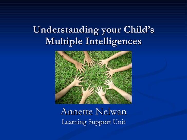 Understanding your Child's Multiple Intelligences Annette Nelwan Learning Support Unit