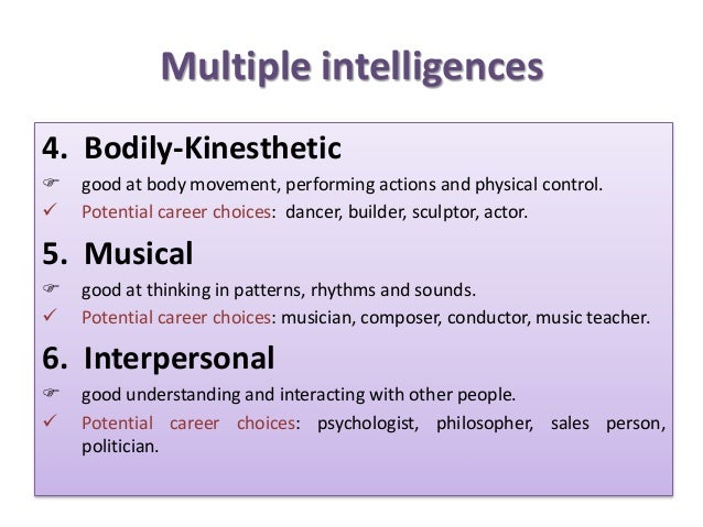 Multiple intelligences 4. Bodily-Kinesthetic  good at body movement, performing actions and physical control.  Potential...