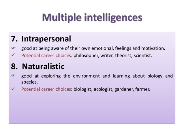 Multiple intelligences 7. Intrapersonal  good at being aware of their own emotional, feelings and motivation.  Potential...