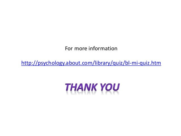 For more information http://psychology.about.com/library/quiz/bl-mi-quiz.htm