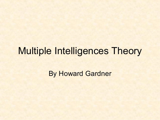 Multiple Intelligences Theory By Howard Gardner